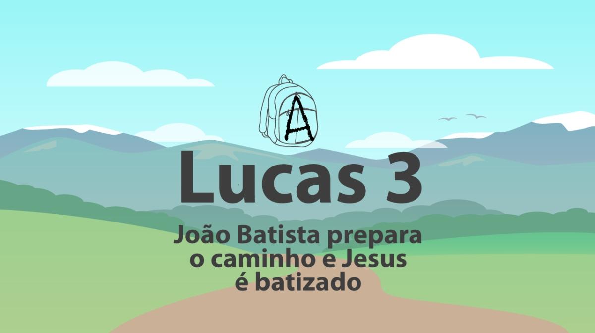 Lucas 3 - João Batista prepara o caminho e Jesus é batizado no Jordão
